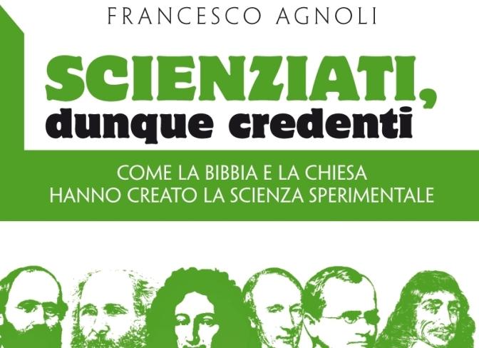 Scienziati, dunque credenti di Francesco Agnoli.