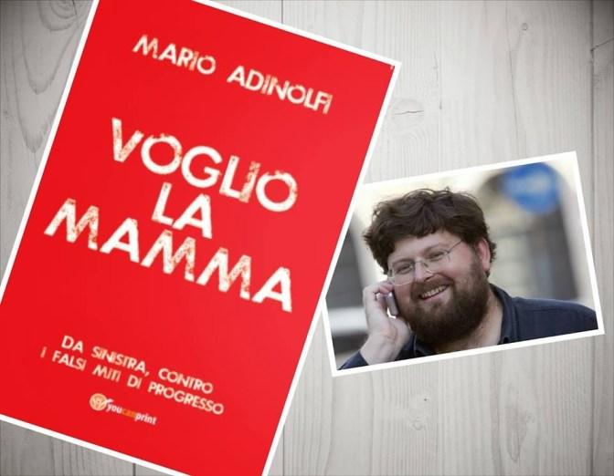 "Mario Adinolfi ""vuole la mamma""."